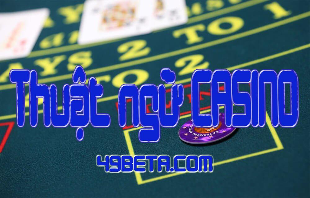 Những thuật ngữ trong casino bạn nhất định cần biết